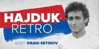 HAJDUK RETRO #6 | Gost: Dragi Setinov